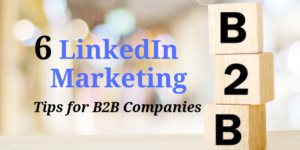 6 LinkedIn Marketing Tips for B2B Companies