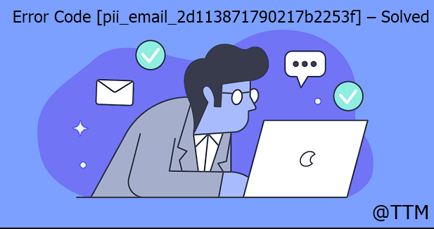 Error Code [pii_email_2d113871790217b2253f] – Solved