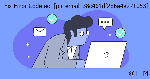 Fix Error Code aol [pii_email_38c461df286a4e271053]