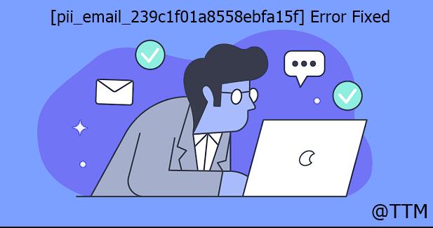 [pii_email_239c1f01a8558ebfa15f] Error Fixed