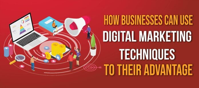 How Businesses Can Use Digital Marketing Techniques to Their Advantage