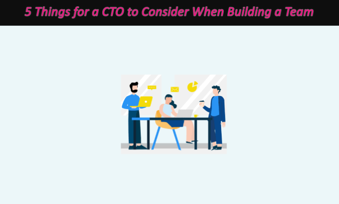 5 Things for a CTO to Consider When Building a Team