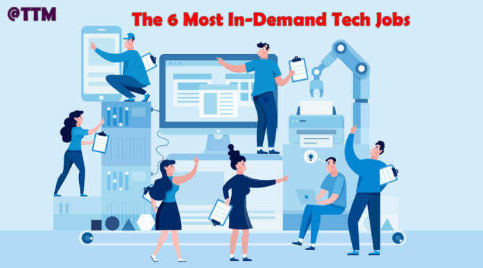 The 6 Most In-Demand Tech Jobs